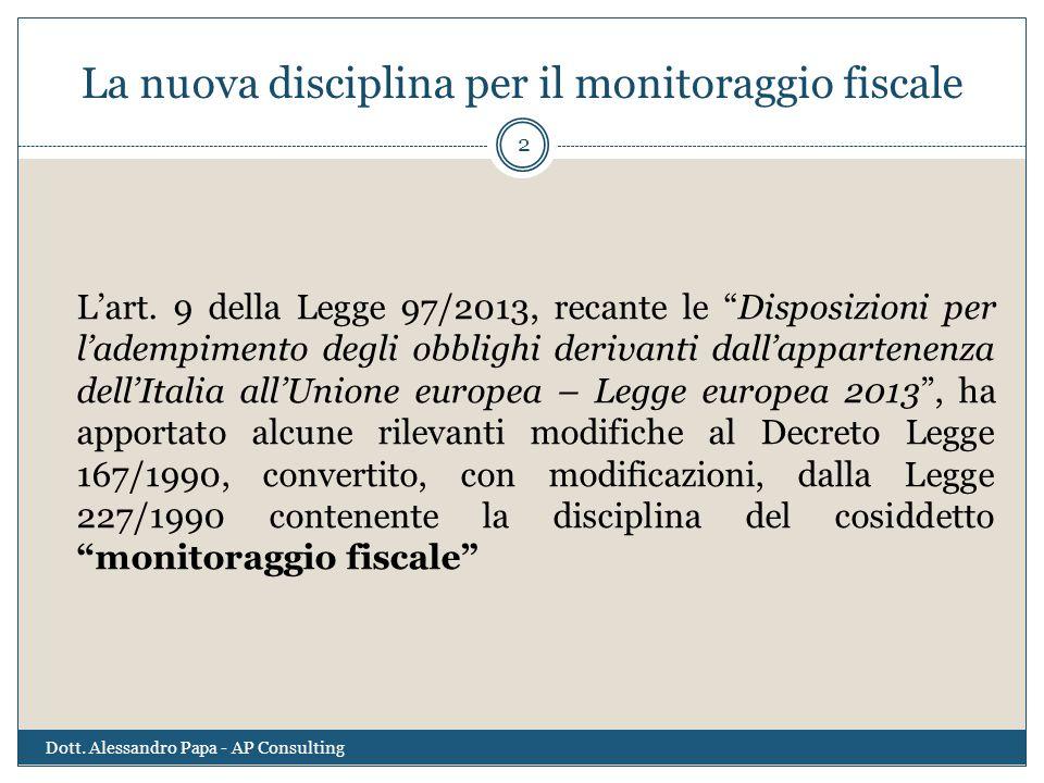 """La nuova disciplina per il monitoraggio fiscale L'art. 9 della Legge 97/2013, recante le """"Disposizioni per l'adempimento degli obblighi derivanti dall"""