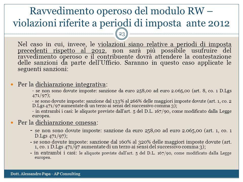 Ravvedimento operoso del modulo RW – violazioni riferite a periodi di imposta ante 2012 Dott. Alessandro Papa - AP Consulting 23 Nel caso in cui, inve
