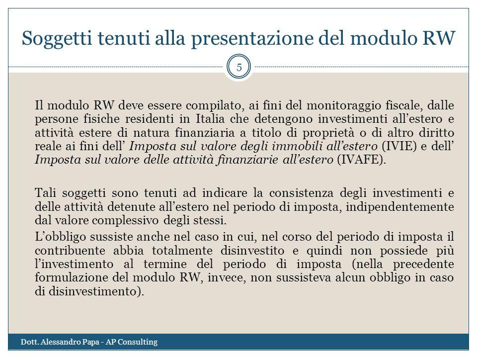 Soggetti tenuti alla presentazione del modulo RW Il modulo RW deve essere compilato, ai fini del monitoraggio fiscale, dalle persone fisiche residenti
