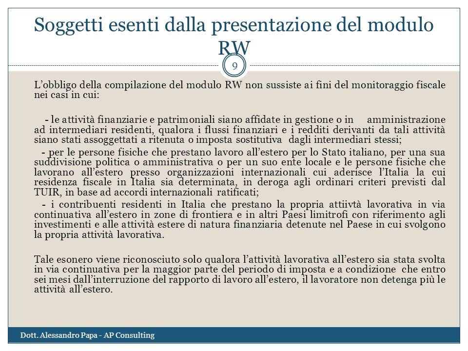 Soggetti esenti dalla presentazione del modulo RW L'obbligo della compilazione del modulo RW non sussiste ai fini del monitoraggio fiscale nei casi in