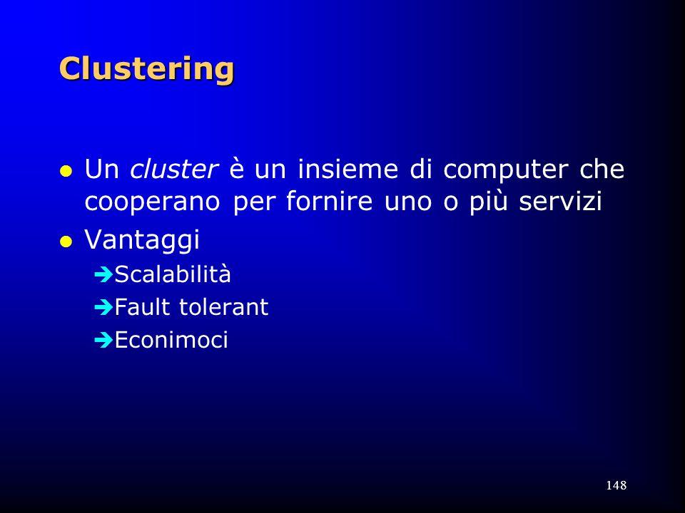 148 Clustering l Un cluster è un insieme di computer che cooperano per fornire uno o più servizi l Vantaggi  Scalabilità  Fault tolerant  Econimoci