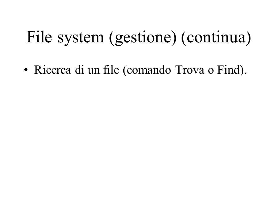 File system (gestione) (continua) Ricerca di un file (comando Trova o Find).