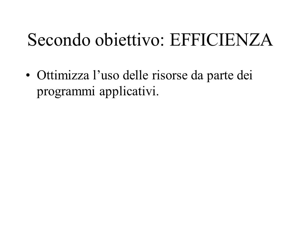 Secondo obiettivo: EFFICIENZA Ottimizza l'uso delle risorse da parte dei programmi applicativi.