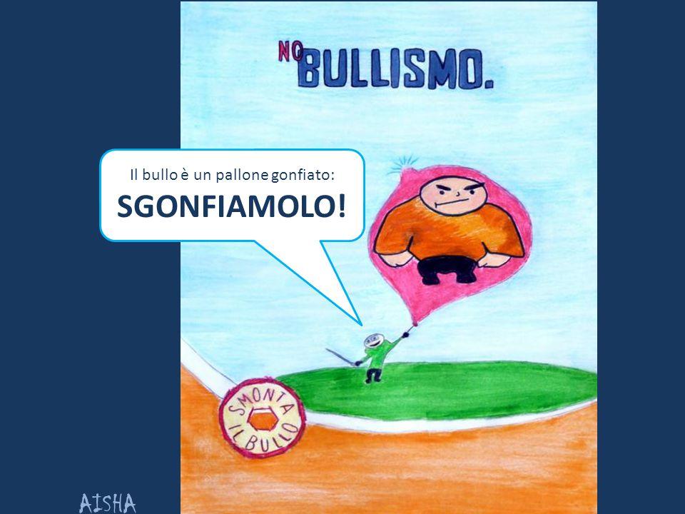 Il bullo è un pallone gonfiato: SGONFIAMOLO! AISHA