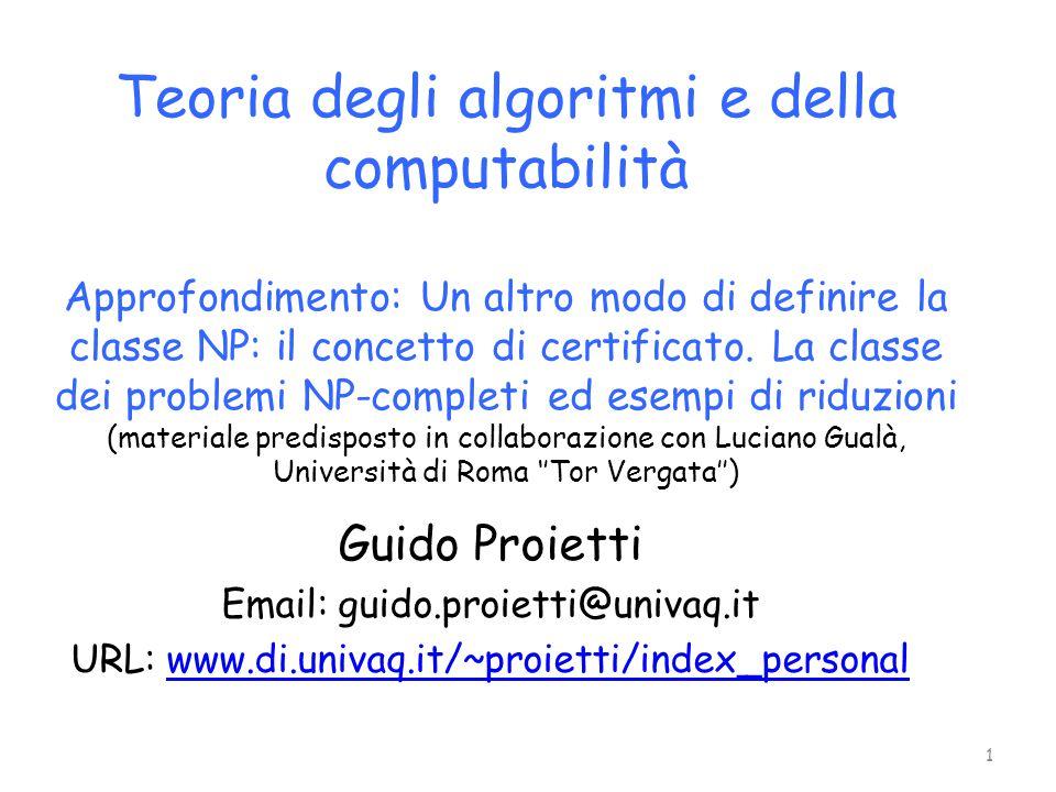 Teoria degli algoritmi e della computabilità Approfondimento: Un altro modo di definire la classe NP: il concetto di certificato. La classe dei proble