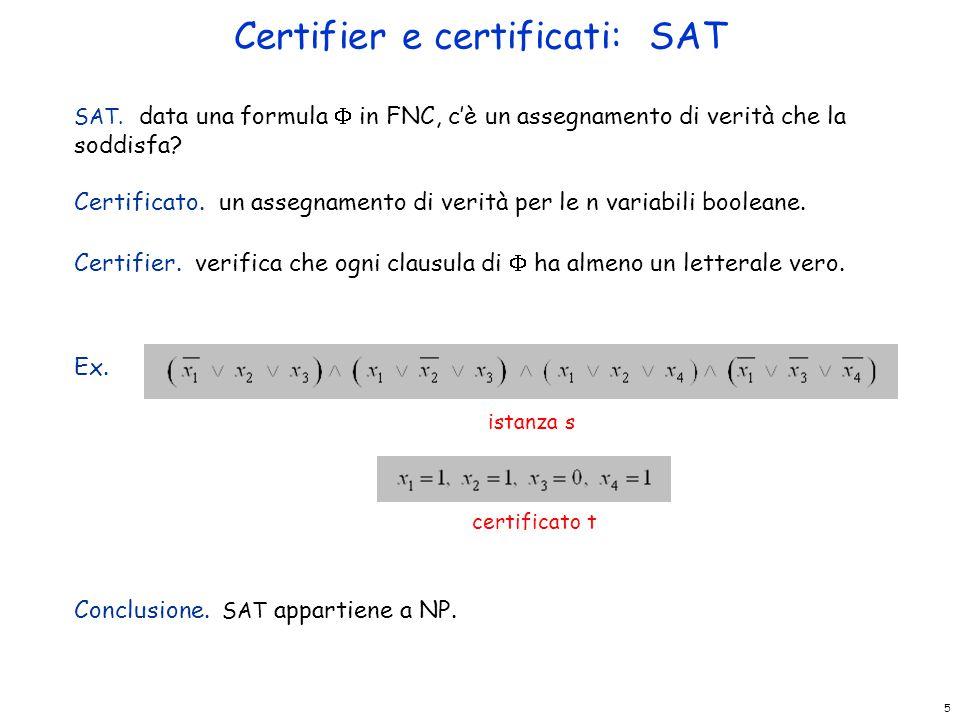 5 Certifier e certificati: SAT SAT. data una formula  in FNC, c'è un assegnamento di verità che la soddisfa? Certificato. un assegnamento di verità p