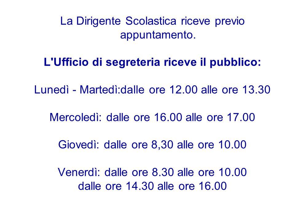 La Dirigente Scolastica riceve previo appuntamento. L'Ufficio di segreteria riceve il pubblico: Lunedì - Martedì:dalle ore 12.00 alle ore 13.30 Mercol
