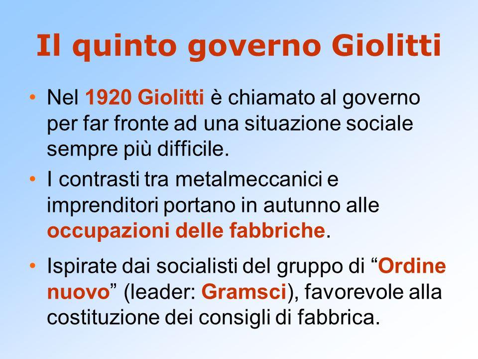 Il quinto governo Giolitti Nel 1920 Giolitti è chiamato al governo per far fronte ad una situazione sociale sempre più difficile. I contrasti tra meta