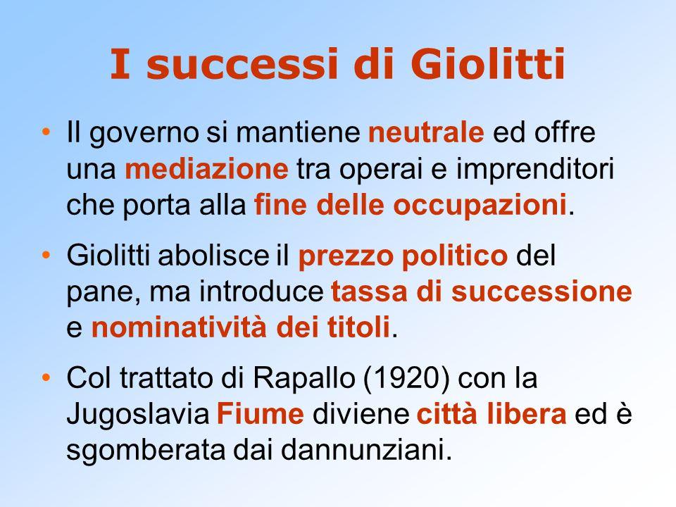 I successi di Giolitti Il governo si mantiene neutrale ed offre una mediazione tra operai e imprenditori che porta alla fine delle occupazioni. Giolit