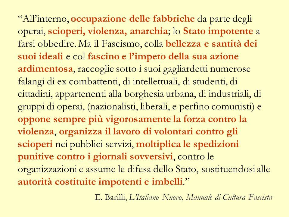 """""""All'interno, occupazione delle fabbriche da parte degli operai, scioperi, violenza, anarchia; lo Stato impotente a farsi obbedire. Ma il Fascismo, co"""