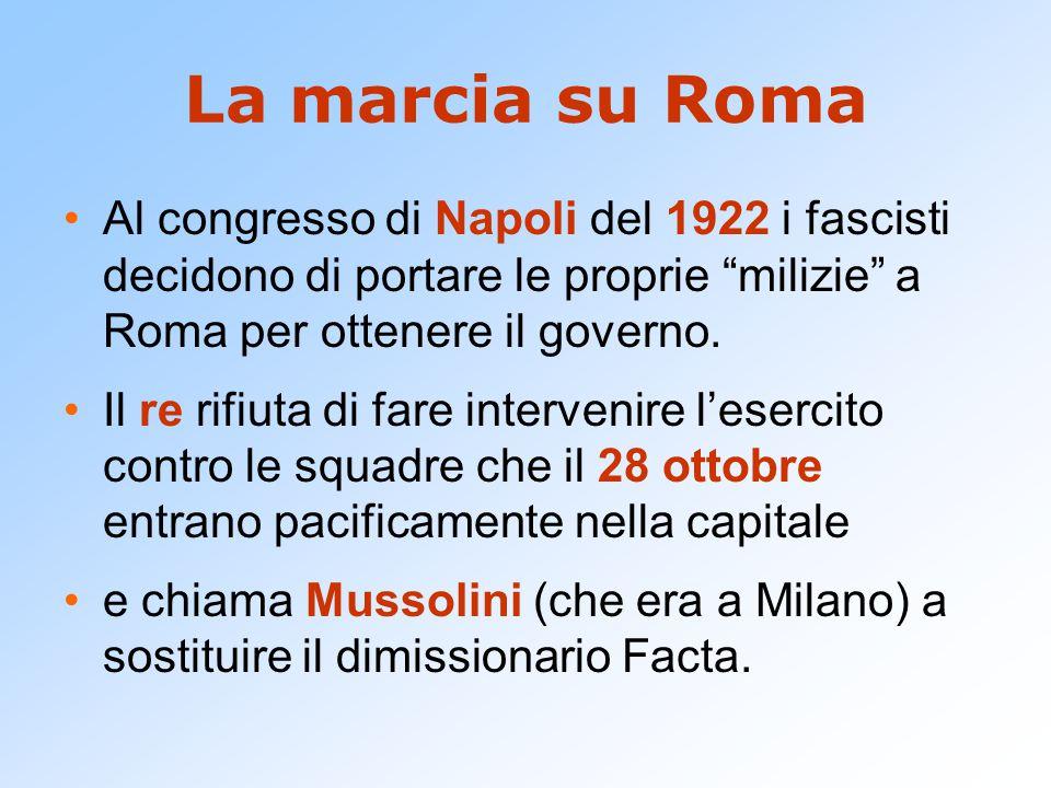 La marcia su Roma Al congresso di Napoli del 1922 i fascisti decidono di portare le proprie milizie a Roma per ottenere il governo.