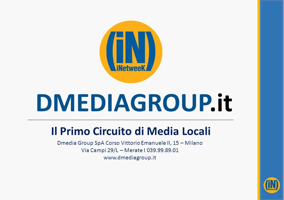 DMEDIAGROUP.it Il Primo Circuito di Media Locali Dmedia Group SpA Corso Vittorio Emanuele II, 15 – Milano Via Campi 29/L – Merate I 039.99.89.01 www.d