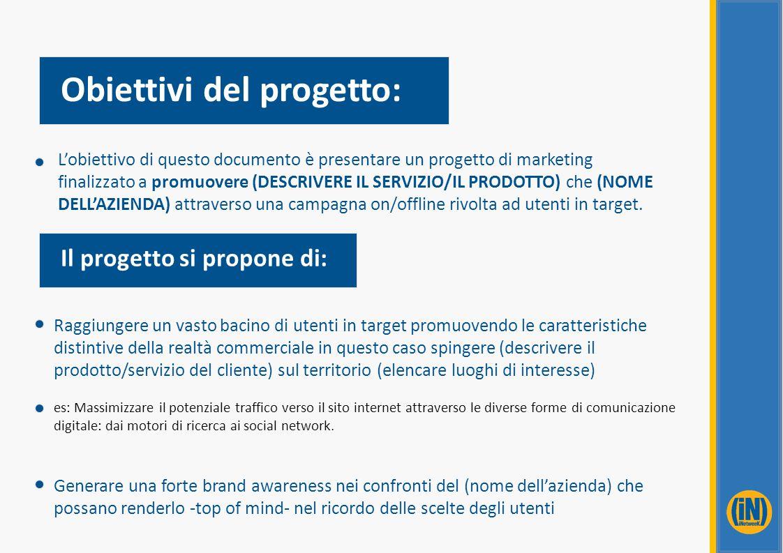 Obiettivi del progetto: L'obiettivo di questo documento è presentare un progetto di marketing finalizzato a promuovere (DESCRIVERE IL SERVIZIO/IL PROD