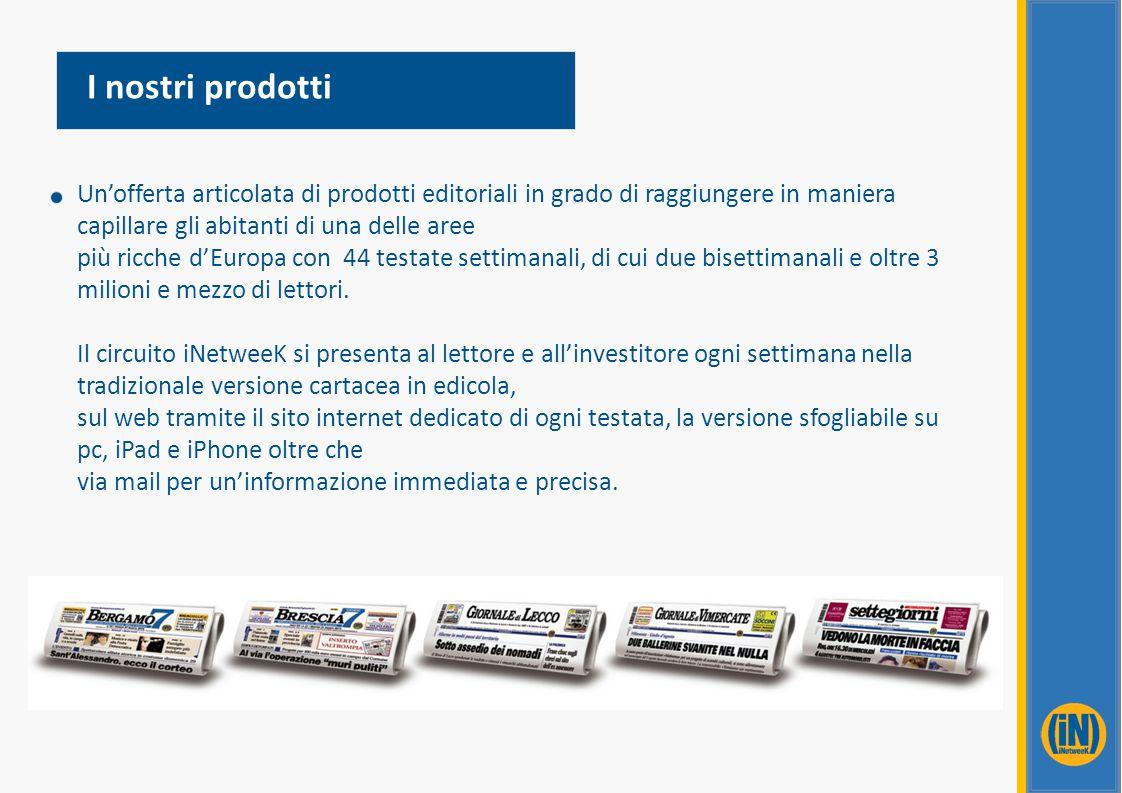 Un'offerta articolata di prodotti editoriali in grado di raggiungere in maniera capillare gli abitanti di una delle aree più ricche d'Europa con 44 te