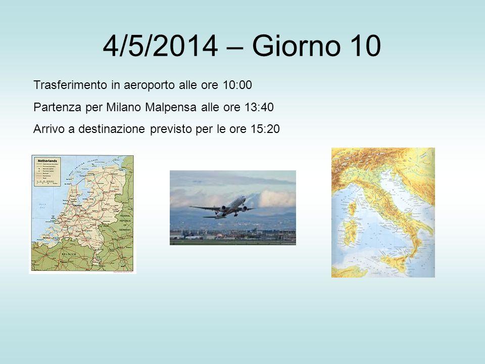 4/5/2014 – Giorno 10 Trasferimento in aeroporto alle ore 10:00 Partenza per Milano Malpensa alle ore 13:40 Arrivo a destinazione previsto per le ore 15:20