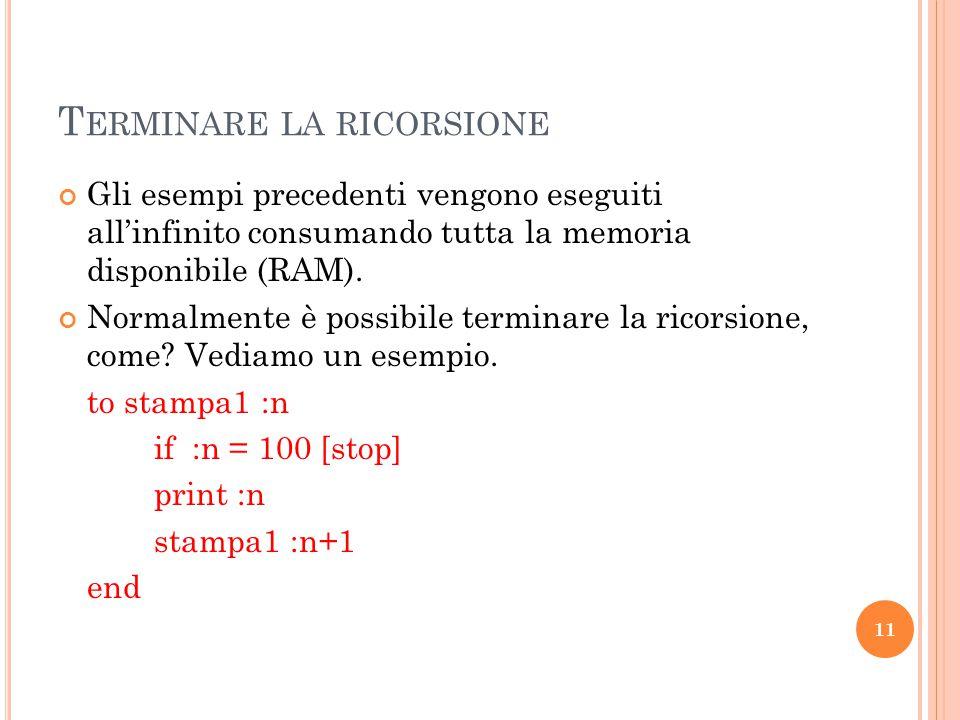 12 T ERMINARE LA RICORSIONE Nella procedura precedente vi è una nuova primitiva : if condizione [primitiva].