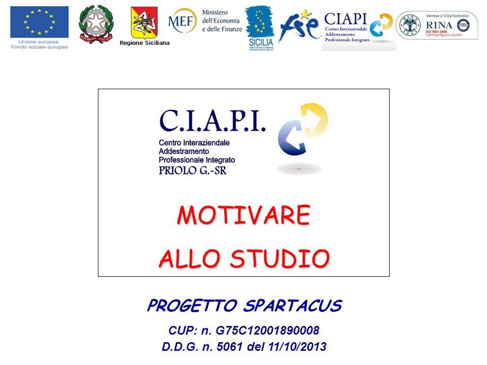 PROGETTO SPARTACUS CUP: n. G75C12001890008 D.D.G. n. 5061 del 11/10/2013 MOTIVARE ALLO STUDIO