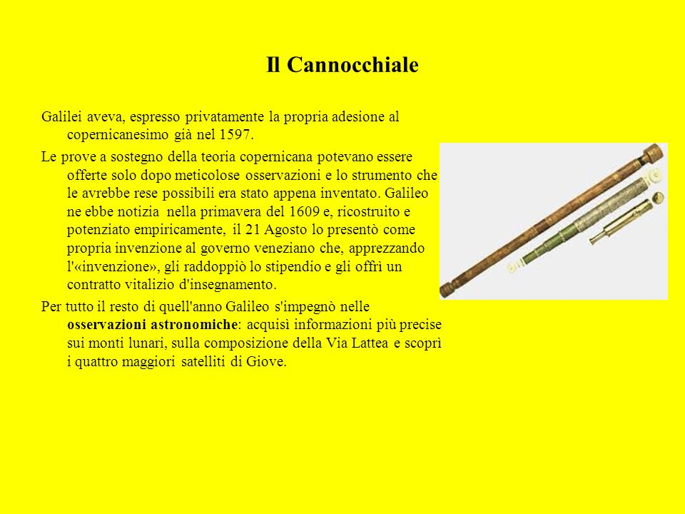 Il Cannocchiale Galilei aveva, espresso privatamente la propria adesione al copernicanesimo già nel 1597. Le prove a sostegno della teoria copernicana