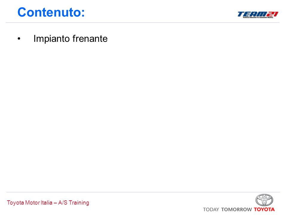 Toyota Motor Italia – A/S Training Contenuto: Impianto frenante