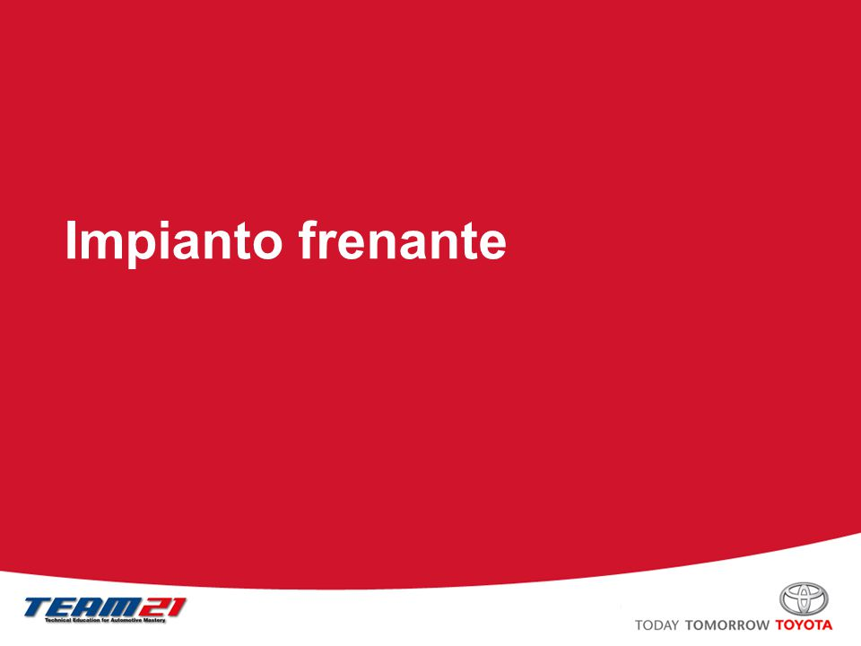 Toyota Motor Italia – A/S Training Spurgo dell aria Revisione del cilindro maestro dei freni Sostituzione delle pastiglie freni Sostituzione delle ganasce dei freni Freno di stazionamento Contenuto: