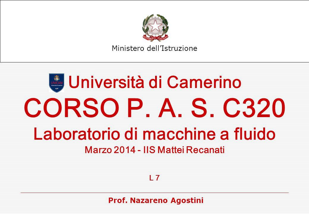 Ministero dell'Istruzione Università di Camerino CORSO P. A. S. C320 Laboratorio di macchine a fluido Marzo 2014 - IIS Mattei Recanati L 7 Prof. Nazar