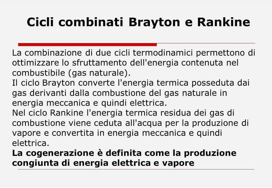 Cicli combinati Brayton e Rankine La combinazione di due cicli termodinamici permettono di ottimizzare lo sfruttamento dell'energia contenuta nel comb