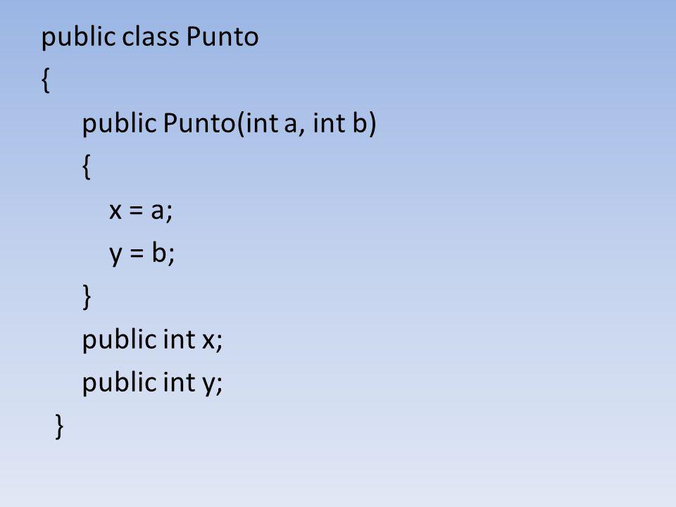 public class Punto { public Punto(int a, int b) { x = a; y = b; } public int x; public int y; }