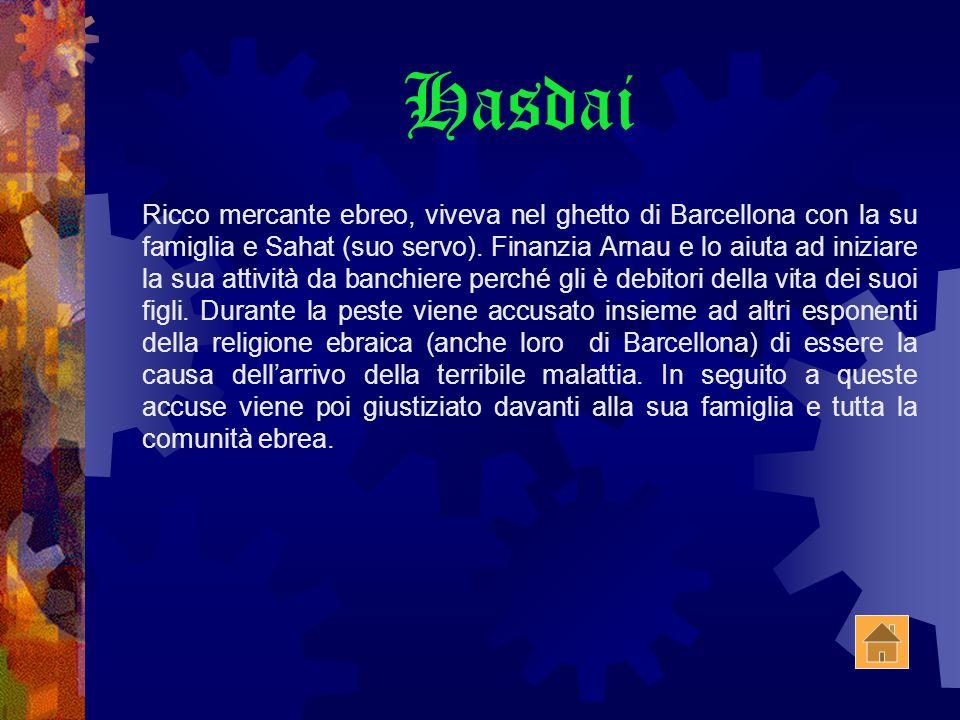 Hasdai Ricco mercante ebreo, viveva nel ghetto di Barcellona con la su famiglia e Sahat (suo servo).