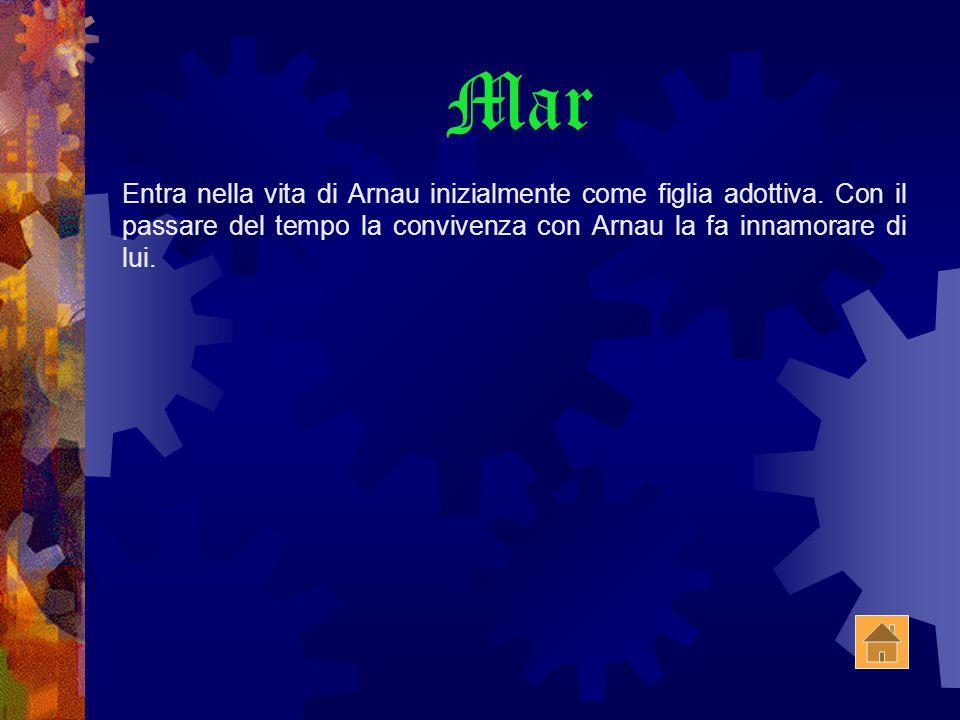 Mar Entra nella vita di Arnau inizialmente come figlia adottiva.
