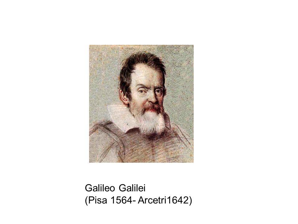 Galileo Galilei (Pisa 1564- Arcetri1642)