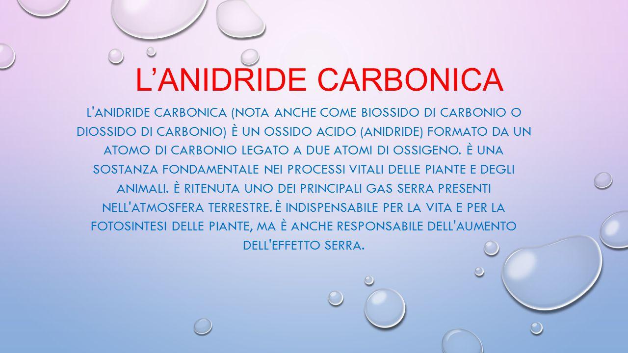 L'ANIDRIDE CARBONICA L'ANIDRIDE CARBONICA (NOTA ANCHE COME BIOSSIDO DI CARBONIO O DIOSSIDO DI CARBONIO) È UN OSSIDO ACIDO (ANIDRIDE) FORMATO DA UN ATO