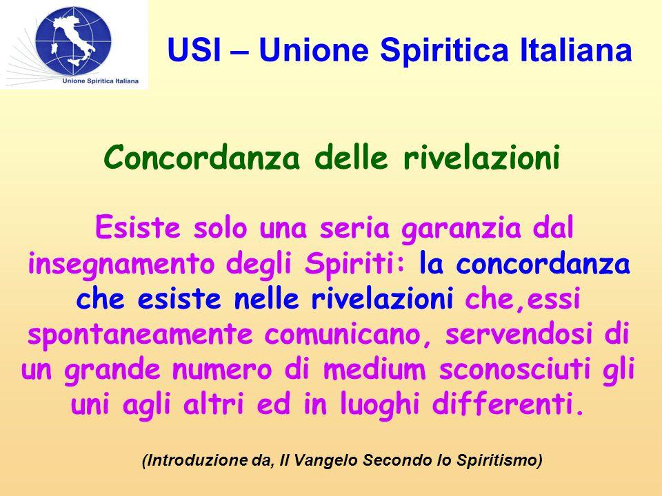 Concordanza delle rivelazioni Esiste solo una seria garanzia dal insegnamento degli Spiriti: la concordanza che esiste nelle rivelazioni che,essi spon