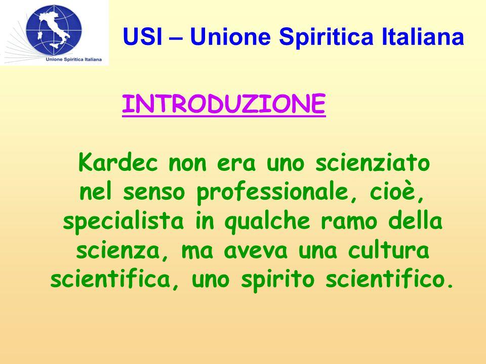 INTRODUZIONE Kardec non era uno scienziato nel senso professionale, cioè, specialista in qualche ramo della scienza, ma aveva una cultura scientifica, uno spirito scientifico.