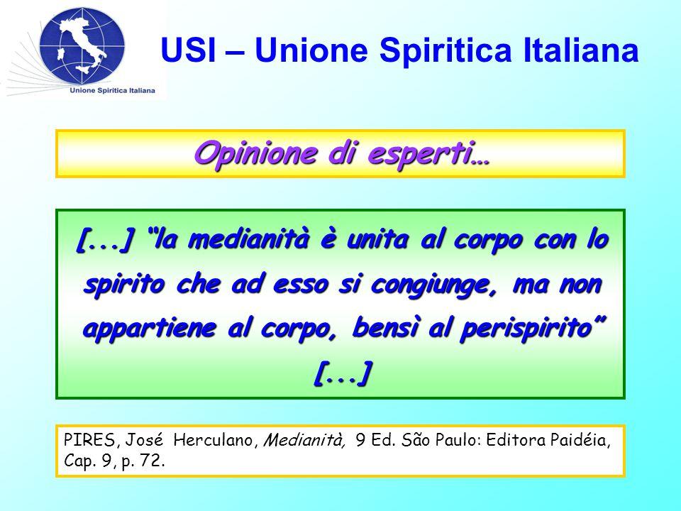 """USI – Unione Spiritica Italiana Opinione di esperti… [...] """"la medianità è unita al corpo con lo spirito che ad esso si congiunge, ma non appartiene a"""