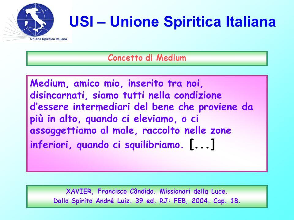 USI – Unione Spiritica Italiana XAVIER, Francisco Cândido. Missionari della Luce. Dallo Spirito André Luiz. 39 ed. RJ: FEB, 2004. Cap. 18. Concetto di
