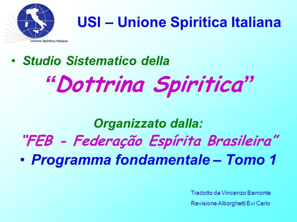 """USI – Unione Spiritica Italiana Studio Sistematico della """" Dottrina Spiritica """" Organizzato dalla: """"FEB - Federação Espírita Brasileira"""" Programma fon"""