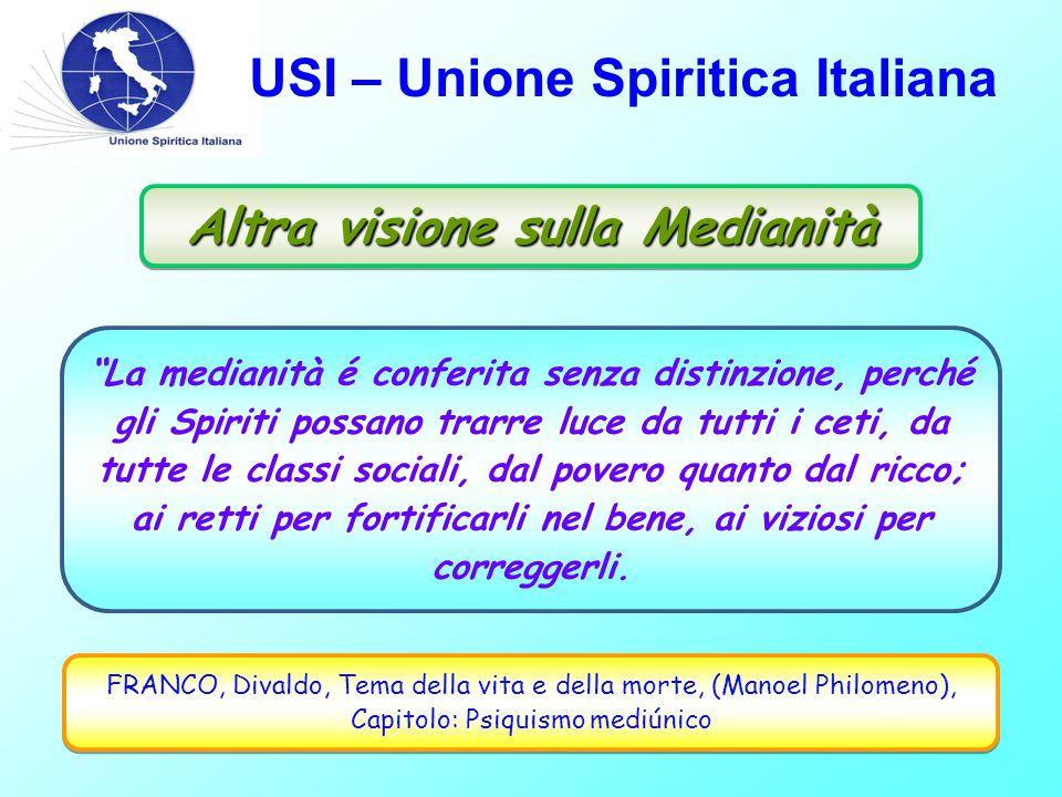 """USI – Unione Spiritica Italiana """"La medianità é conferita senza distinzione, perché gli Spiriti possano trarre luce da tutti i ceti, da tutte le class"""