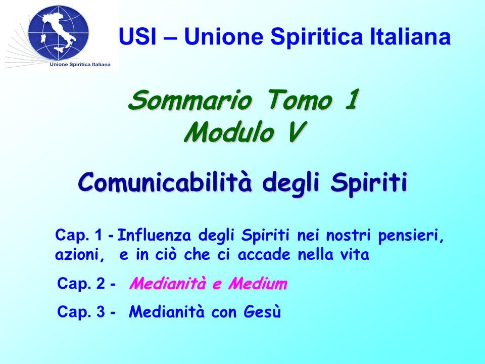 USI – Unione Spiritica Italiana Sommario Tomo 1 Modulo V Cap. 1 - Influenza degli Spiriti nei nostri pensieri, azioni, e in ciò che ci accade nella vi