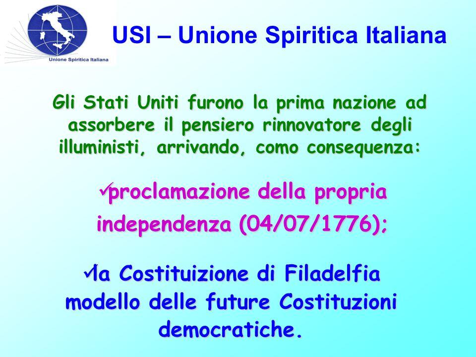 USI – Unione Spiritica Italiana Gli Stati Uniti furono la prima nazione ad assorbere il pensiero rinnovatore degli illuministi, arrivando, como conseq