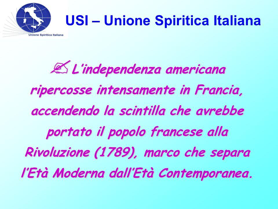 USI – Unione Spiritica Italiana  L'independenza americana ripercosse intensamente in Francia, accendendo la scintilla che avrebbe portato il popolo f