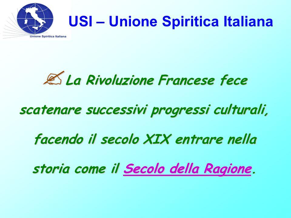 USI – Unione Spiritica Italiana  La Rivoluzione Francese fece scatenare successivi progressi culturali, facendo il secolo XIX entrare nella storia co