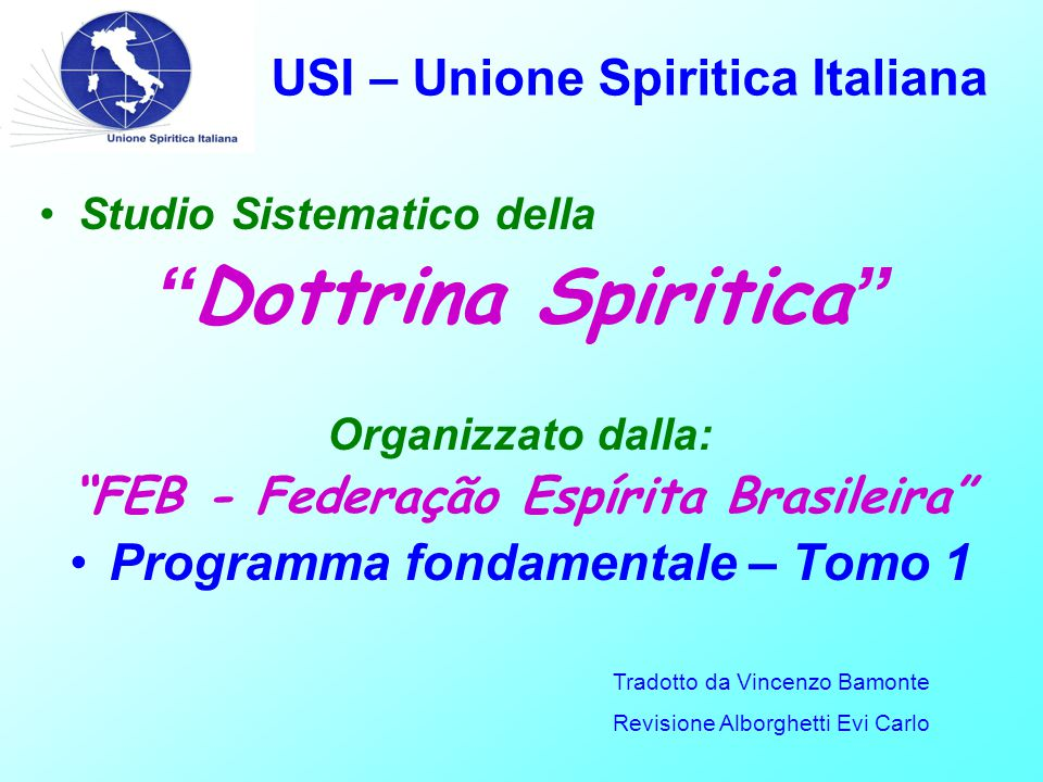 USI – Unione Spiritica Italiana Il secolo XIX rappresentò un'epoca di profonde trasformazioni per l'Umanità, in diversi campi: FILOSOFIA FILOSOFIA POLITICA POLITICA SCIENZE SCIENZE RELIGIONE RELIGIONE SPIRITISMO SPIRITISMO