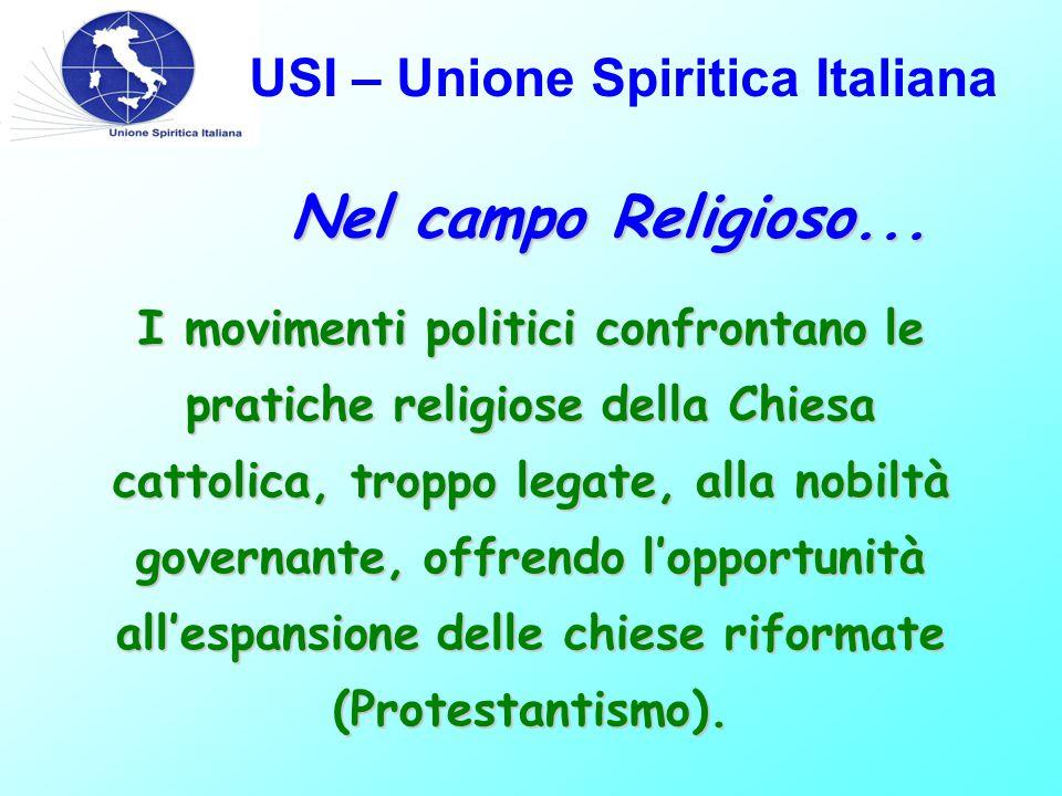 USI – Unione Spiritica Italiana Nel campo Religioso... I movimenti politici confrontano le pratiche religiose della Chiesa cattolica, troppo legate, a