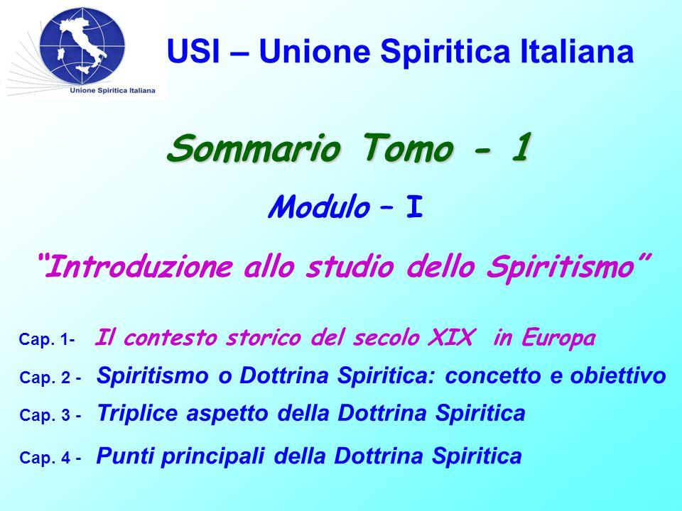 USI – Unione Spiritica Italiana Sommario Tomo - 1 Modulo – I Cap. 1- Il contesto storico del secolo XIX in Europa Cap. 2 - Spiritismo o Dottrina Spiri
