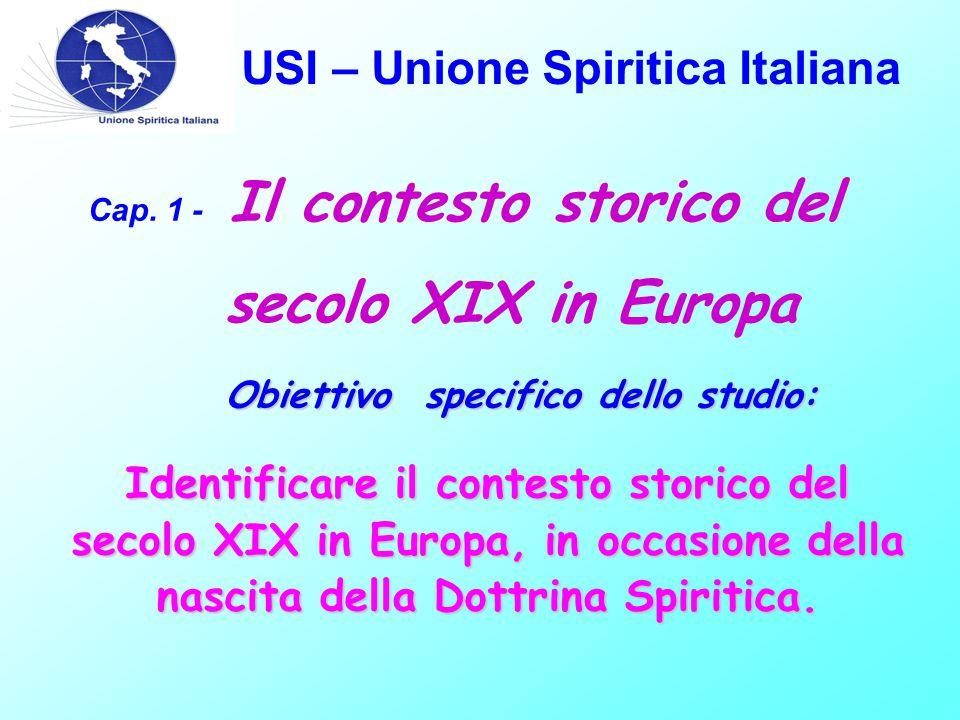 USI – Unione Spiritica Italiana Cap. 1 - Il contesto storico del secolo XIX in Europa Obiettivo specifico dello studio: Identificare il contesto stori