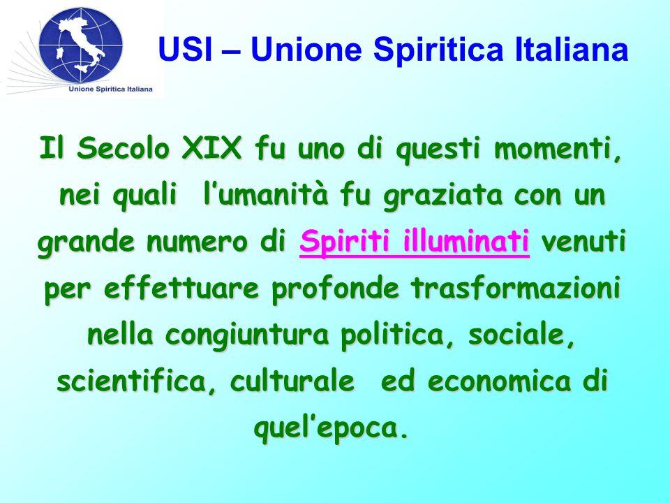 USI – Unione Spiritica Italiana Il Secolo XIX fu uno di questi momenti, nei quali l'umanità fu graziata con un grande numero di Spiriti illuminati ven