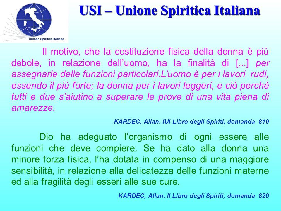 USI – Unione Spiritica Italiana Il motivo, che la costituzione fisica della donna è più debole, in relazione dell'uomo, ha la finalità di [...] per as