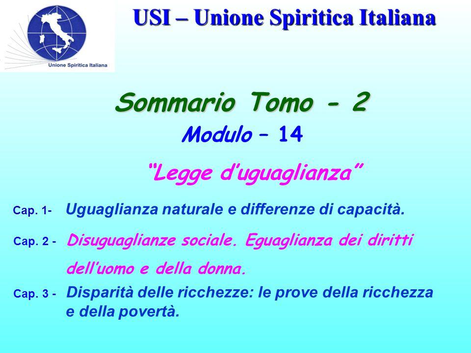 """USI – Unione Spiritica Italiana Sommario Tomo - 2 Modulo – 14 """"Legge d'uguaglianza"""" Cap. 1- Uguaglianza naturale e differenze di capacità. Cap. 2 - Di"""