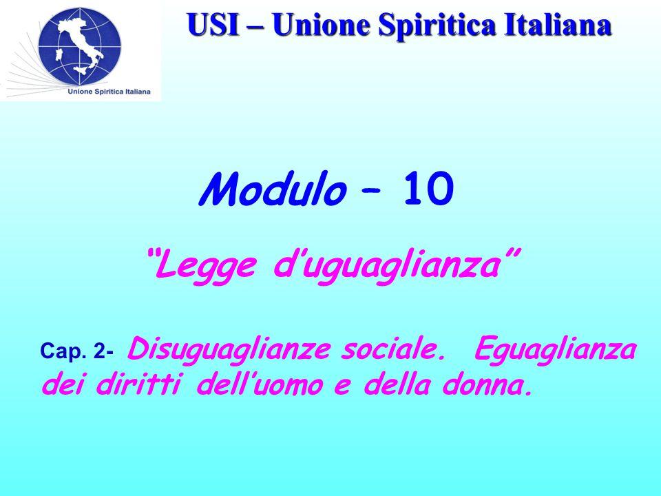 """USI – Unione Spiritica Italiana Modulo – 10 Cap. 2- Disuguaglianze sociale. Eguaglianza dei diritti dell'uomo e della donna. """"Legge d'uguaglianza"""""""
