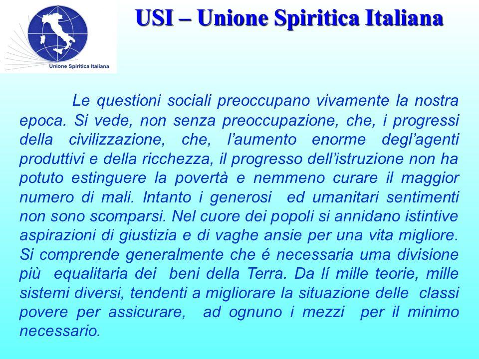 USI – Unione Spiritica Italiana Le questioni sociali preoccupano vivamente la nostra epoca. Si vede, non senza preoccupazione, che, i progressi della